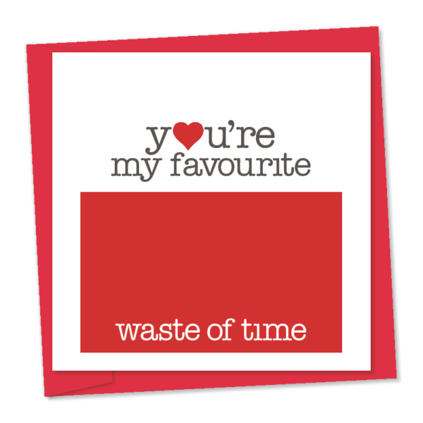 you are my favourite waste of time