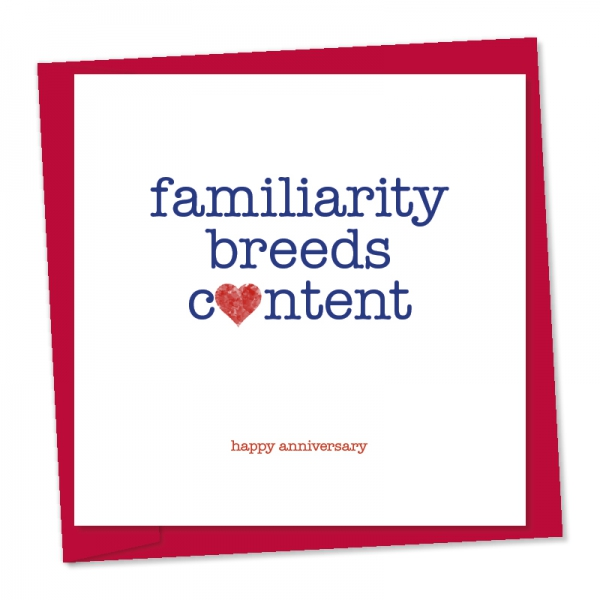 familiarity breeds content