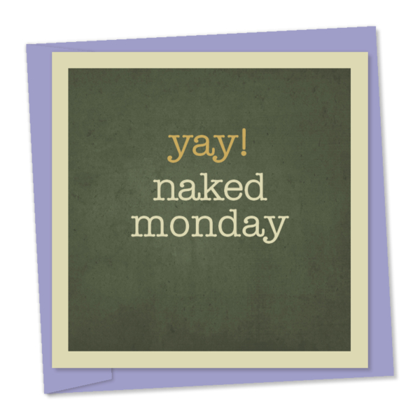 Yay! naked monday