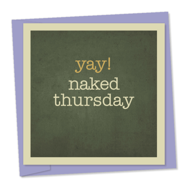 Yay! naked thursday