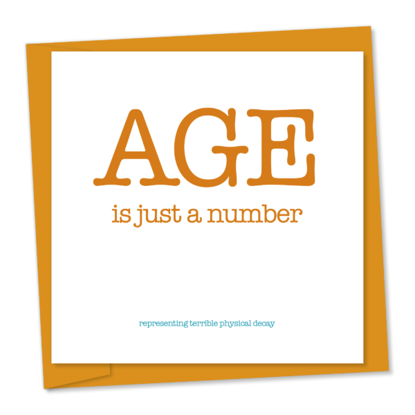 Age is just a number that represents terrible physical decay